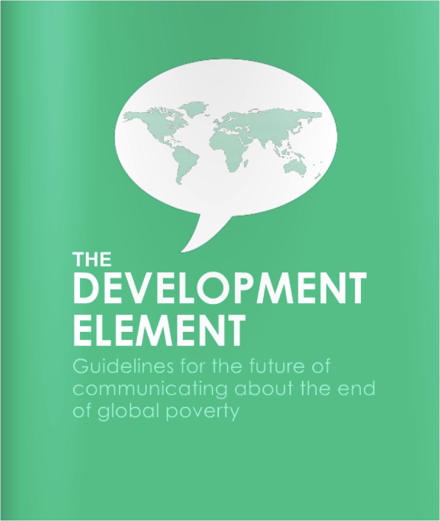 The Development Element: Guidelines for the future of communicating about the end of global poverty